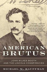 American Brutus: John Wilkes Booth and the Lincoln Conspiracies (repost)
