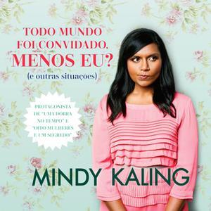 «Todo mundo foi convidado, menos eu?» by Mindy Kaling