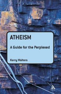 Atheism: A Guide for the Perplexed (repost)