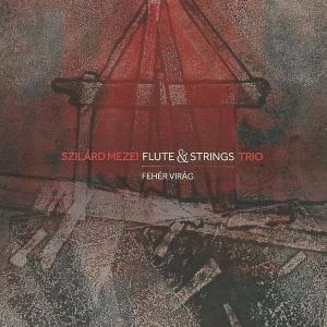 Szilárd Mezei Flute & Strings Trio - Fehér Virág (2016)
