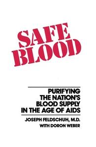 «Safe Blood: Purifying the Nations Blood Supply in the Age of Aids» by Joseph Feldschuh