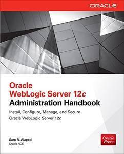 Oracle WebLogic Server 12c Administration Handbook (Database & ERP - OMG)