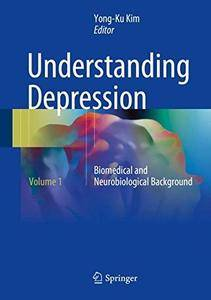Understanding Depression: Volume 1. Biomedical and Neurobiological Background [Repost]