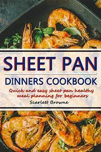 Sheet Pan Dinners Cookbook