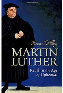 Martin Luther: Rebel in an Age of Upheaval [Repost]