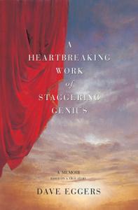 A Heartbreaking Work of Staggering Genius: A Memoir Based on a True Story
