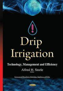 Drip Irrigation: Technology, Management and Efficiency (Environmental Remediation Technologies, Regulations and Safety)