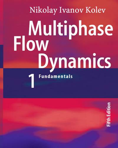 """Multiphase Flow Dynamics 1: Fundamentals"" by Nikolay Ivanov Kolev"