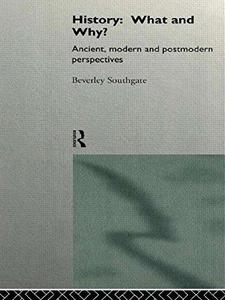 History: What & Why?: Ancient, Modern and Postmodern Perspectives
