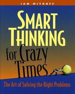 Smart Thinking for Crazy Times: The Art of Solving the Right Problems (repost)
