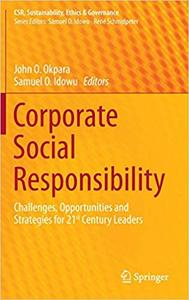 Corporate Social Responsibility: Challenges, Opportunities and Strategies for 21st Century Leaders