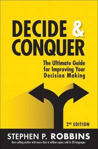 Decide and Conquer: The Ultimate Guide for Improving Your Decision Making, 2nd Edition