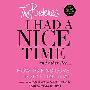 I Had a Nice Time and Other Lies...: How to Find Love & Sh*t Like That [Audiobook]