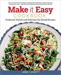 Make It Easy Cookbook: Foolproof, Stylish and Delicious Do-Ahead Recipes