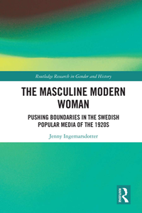 The Masculine Modern Woman : Pushing Boundaries in the Swedish Popular Media of the 1920s