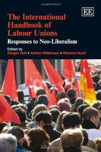 The International Handbook of Labour Unions: Responses to Neo-liberalism
