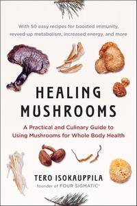 Healing Mushrooms: A Practical and Culinary Guide to Using Mushrooms for Whole Body Health (Repost)