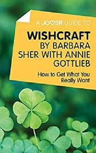 A Joosr Guide to... Wishcraft by Barbara Sher with Annie Gottlieb: How to Get What You Really Want