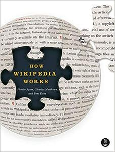 How Wikipedia Works: And How You Can Be a Part of It by Charles Matthews, Phoebe Ayers and Ben Yates