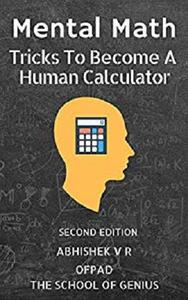 Mental Math: Tricks To Become A Human Calculator (2nd Edition)