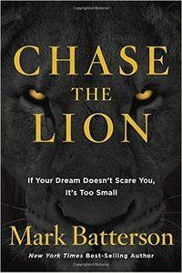 Chase the Lion: If Your Dream Doesn't Scare You, It's Too Small (repost)