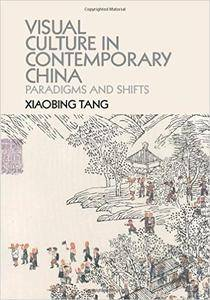 Visual Culture in Contemporary China: Paradigms and Shifts