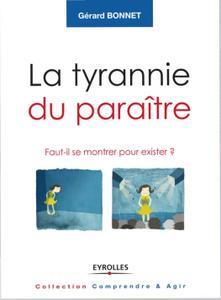 """Gérard Bonnet, """"La tyrannie du paraître: Faut-il se montrer pour exister ?"""""""