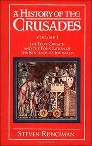 A History of the Crusades: Volume 1, The First Crusade and the Foundation of the Kingdom of Jerusalem
