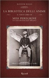 La biblioteca delle anime. Il terzo libro di Miss Peregrine. La casa dei ragazzi speciali - Ransom Riggs