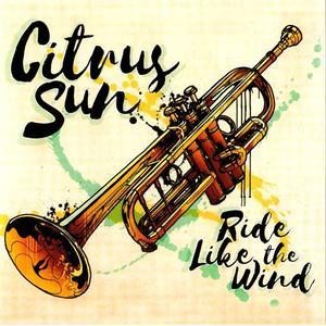 Citrus Sun - Ride Like The Wind (2018) {Dome}