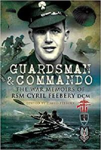 Guardsman and Commando: The War Memoirs of RSM Cyril Feebery DCM [Repost]