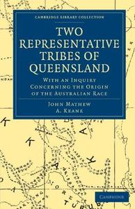Two Representative Tribes of Queensland: With an Inquiry Concerning the Origin of the Australian Race