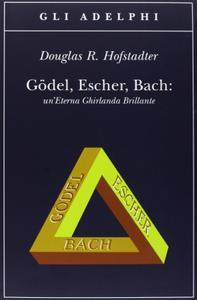 "Douglas R. Hofstadter, ""Gödel, Escher, Bach. Un'eterna ghirlanda brillante"""