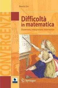 Rosetta Zan - Difficoltà in matematica. Osservare, interpretare, intervenire (2007)