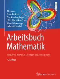 Arbeitsbuch Mathematik: Aufgaben, Hinweise, Lösungen und Lösungswege, 4. Auflage