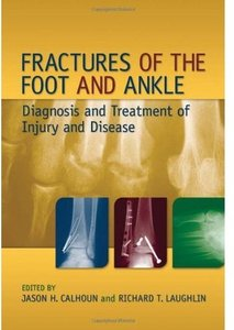 Fractures of the Foot and Ankle: Diagnosis and Treatment of Injury and Disease