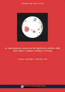 La Valorizzazione Economica del Patrimonio Artistico Delle Citta D'Arte: Il Restauro Artistico a Firenze