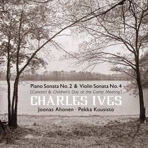 Joonas Ahonen, Pekka Kuusisto - Charles Ives: Piano Sonata No.2 'Concord' & Violin Sonata No.4 (2017)