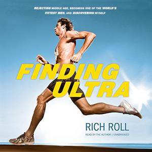 Finding Ultra: Rejecting Middle Age, Becoming One of the World's Fittest Men, and Discovering Myself [Audiobook] {Repost}