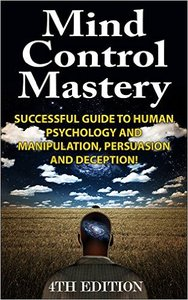 Jeffrey Powell - Mind Control Mastery: Successful Guide to Human Psychology and Manipulation, Persuasion and Deception