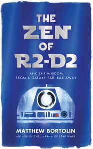 The Zen of R2-D2: Ancient Wisdom from a Galaxy Far, Far Away