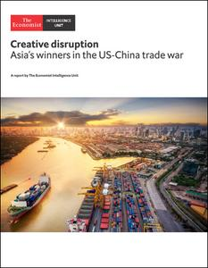 The Economist (Intelligence Unit) - Creative disruption,  Asia's winners in the US-China trade war (2018)