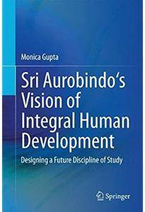 Sri Aurobindo's Vision of Integral Human Development: Designing a Future Discipline of Study [Repost]