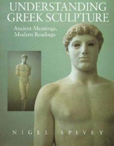 Understanding Greek Sculpture: Ancient Meanings, Modern Readings (Repost)