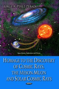 Homage to the Discovery of Cosmic Rays, the Meson-muon and Solar Cosmic Rays (repost)
