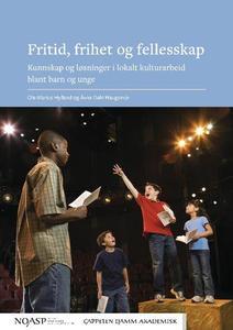 Fritid, frihet og fellesskap : Kunnskap og løsninger i lokalt kulturarbeid blant barn og unge by Hylland, Ole Marius