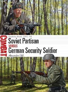 Soviet Partisan vs German Security Soldier: Eastern Front 1941-44 (Osprey Combat 44)