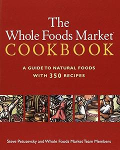 The Whole Foods Market Cookbook: A Guide to Natural Foods with 350 Recipes (Repost)