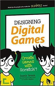 Designing Digital Games: Create Games with Scratch! (Dummies Junior) [Repost]