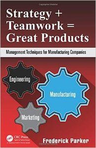 Strategy + Teamwork = Great Products: Management Techniques for Manufacturing Companies (repost)